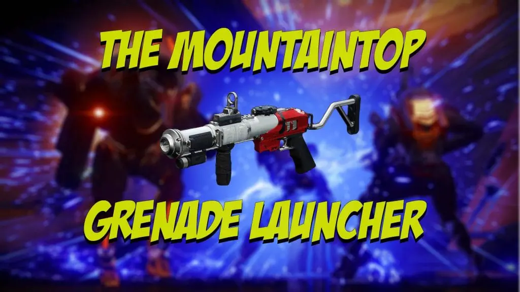 Destiny 2 Mountaintop Grenade Launcher